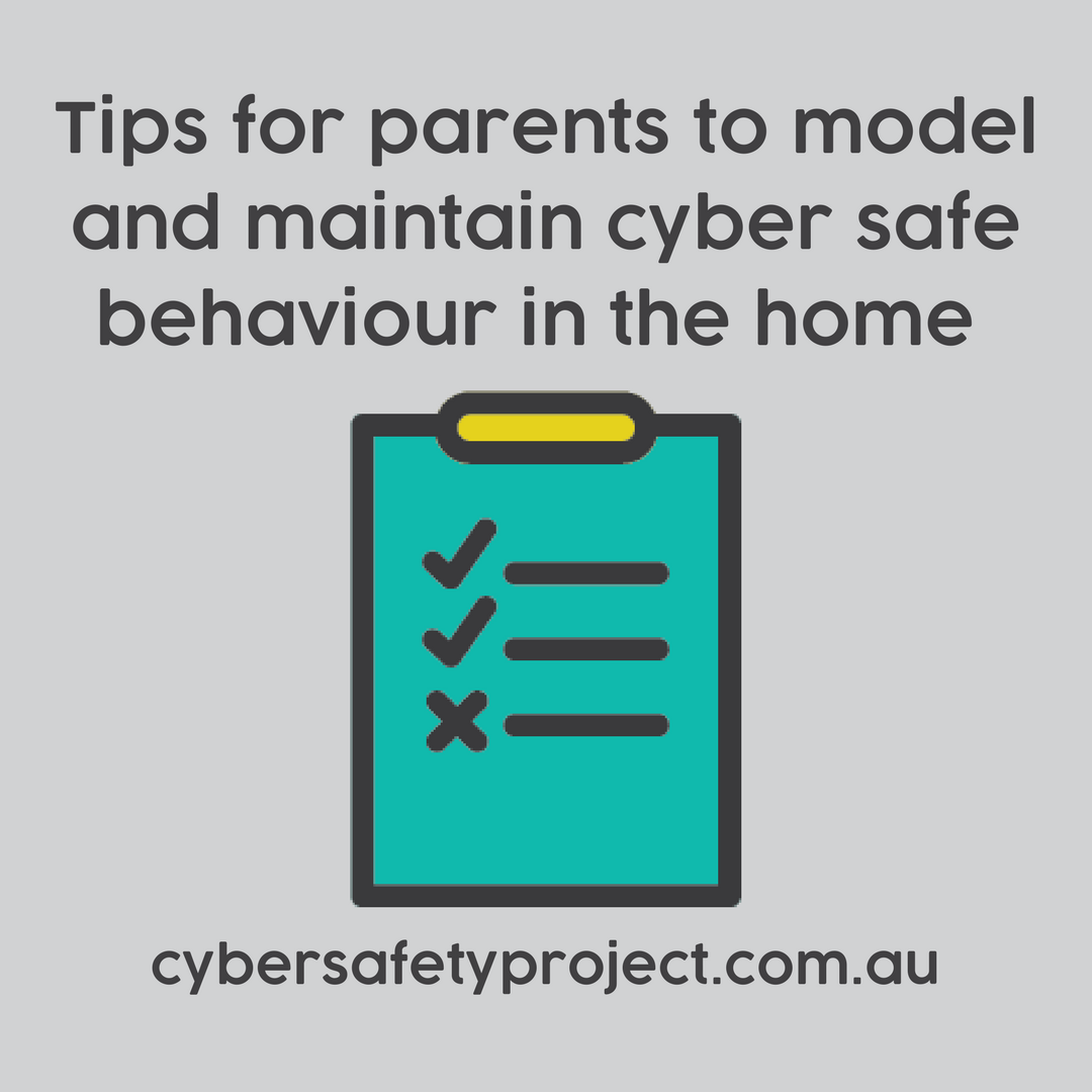 CYBER SAFETY Tips for Parents: model and maintain responsible Cyber Safe behaviour in the home
